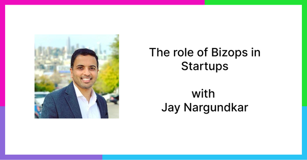 The role of bizops in start-ups, with Jay Nargundkar